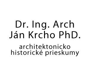 Dr. Ing. Arch. Ján Krcho PhD. architektonicko historické prieskumy